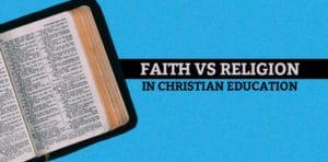 Faith vs Religion in Christian Education