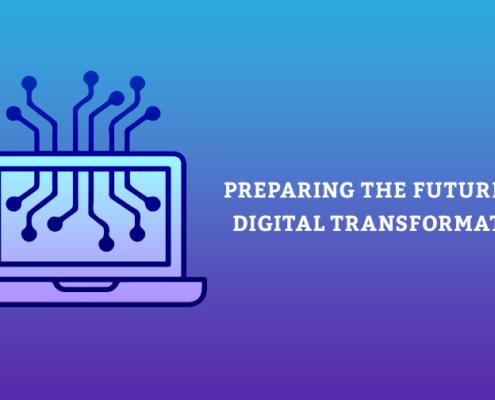 Preparing The Future For Digital Transformation