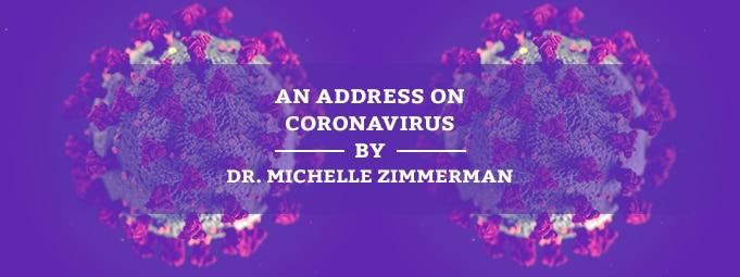 An Address on Coronavirus (COVID-19) by Dr. Michelle Zimmerman